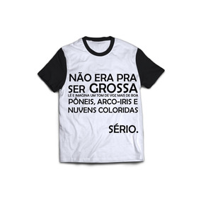 Camiseta Nao Era Pra Ser Grossa Meme Camisa Blusa