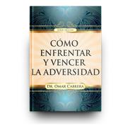 Cómo Enfrentar Y Vencer La Adversidad (dr. Omar Cabrera)