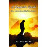 Livro - A Confissão Cristã Por F. F. Bosworth