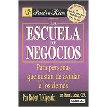La Escuela De Negocios - Robert. T. Kiyosaki - Libro Digital