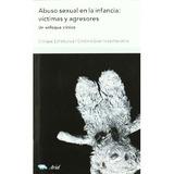Abuso Sexual En La Infancia: Víctimas Y Agresores. Un Enfoq