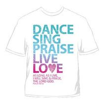 Camiseta Dance Sing Praise Live Love - Moda Gospel Revenda