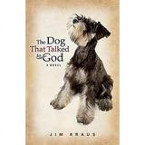 The Dog That Talked To God Jim Kraus