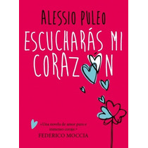Escucharás Mi Corazón - Alessio Puleo - Editorial Montena