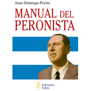 Manual Del Peronista. Ediciones Fabro