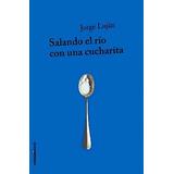 Salando El Rio Con Una Cucharita - Jorge Lujan