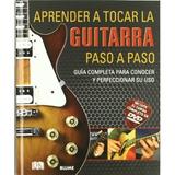 Aprender A Tocar La Guitarra Paso A Paso: Guía Completa Par