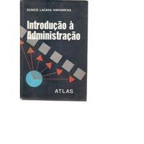 Livro Introduçao A Administraçao Eunice Lacava Kwasnicka