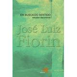 Em Busca Do Sentido Estudos Discursivos De Fiorin Jose Luiz