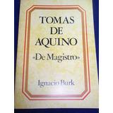 Tomás De Aquino De Magistro - Ignacio Burk