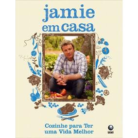 Jamie Em Casa - Cozinhe Para Ter Uma Vida Melhor