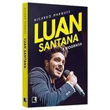 Luan Santana A Biografia De Marques Ricardo