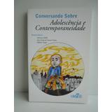 Livro Conversando Sobre Adolescência Contemporaneidade