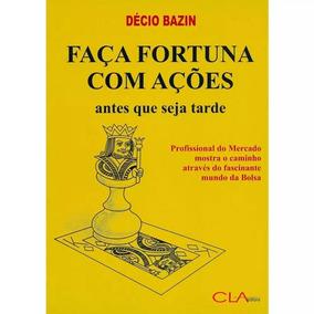 Faça Fortuna Com Ações - Décio Bazin