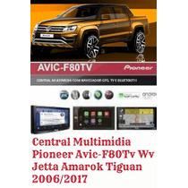 Kit Multimídia Pioneer Avic-f80tv Jetta Amarok Tiguan Fusca