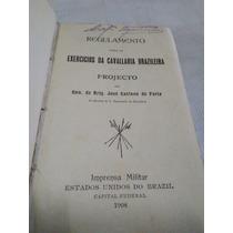 Livreto Regulamento P/exercicios Cavallaria Brazileira 1908-