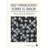 Diez Variaciones Sobre El Amor, Teresa Mira - Ed Ayarmanot