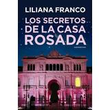 Los Secretos De La Casa Rosada - Liliana Franco