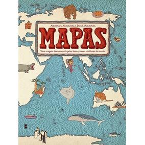 Mapas - Uma Viagem Deslumbrante Pelas Terra, Mares E Cultura