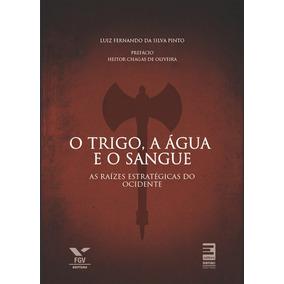 O Trigo, A Água E O Sangue Luiz Fernando Da Silva Pinto