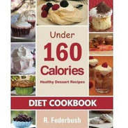 Diet Cookbook: Healthy Dessert Recipes Under 160 Calories