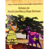 Relatos De Amalia Josefina Y Hugo Norman