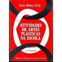 Atividades De Artes Plásticas Na Escola Lúcia Helena Reily