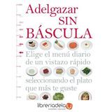 Adelgazar Sin Báscula : Elige El Menú Diario De Un Vistazo R
