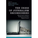 The Crisis Of Journalism Reconsidered: Democratic Culture...