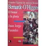 Bernardo O Higgins Honor Y Gloria / Juan Jorge Faundes