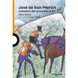 José De San Martín Caballero De Principio A Fin - Adela Basc