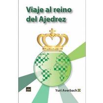Viaje Al Reino Del Ajedrez - Libro De Ajedrez