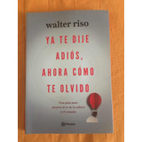 Libro Ya Te Dije Adiós Ahora Como Te Olvido Walter Riso