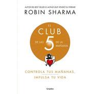 Club De Las 5 De La Mañana - Robin Sharma - Libro Grijalbo