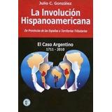 La Involución Hispanoamericana - Dr Julio C Gonzalez