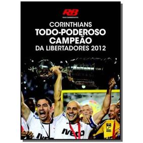 Corinthians: Todo Poderoso Campeao Da Libertadores