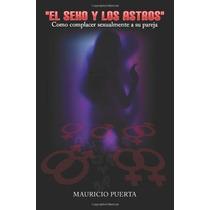 Libro El Sexo Y Los Astros: Como Complacer Sexualmente A Su