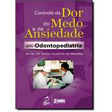 Controle Da Dor, Do Medo E Da Ansiedade Em Odontopediatria