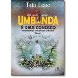 Umbanda É Deus Conosco: Fundamento E Teogonia De Umbanda -