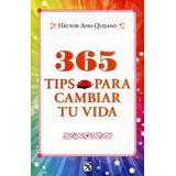 Libro 365 Tips Para Cambiar Tu Vida - Héctor Apio Quijano