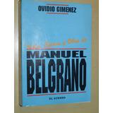 * Vida, Epoca Y Obra De Manuel Belgrano - O. Gimenez- L016