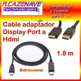 Cable Adaptador Display Port A Hdmi 1.8 M Bidireccional