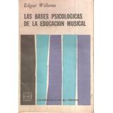 Edgar Willems-las Bases Psicológicas De La Educación Musical