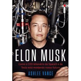 Elon Musk - Como O Ceo Bilionario Da Spacex E Da Tesla Esta
