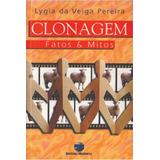 Clonagem - Fatos & Mitos - Lygia Da Veiga Pereira