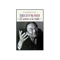 Erich Fromm, El Amor A La Vida