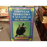 Tortugas Terrestres Y Acuaticas Del Mundo David Alderton