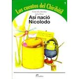 Libro 1. Asi Nacio Nicolodo Los Cuentos Del Chiribitil De Gr