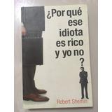 Libro Porque Ese Idiota Es Rico Y Yo No? +envío Gratis