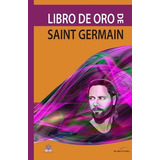 El Libro De Oro De Saint Germain - Conde Saint Germain